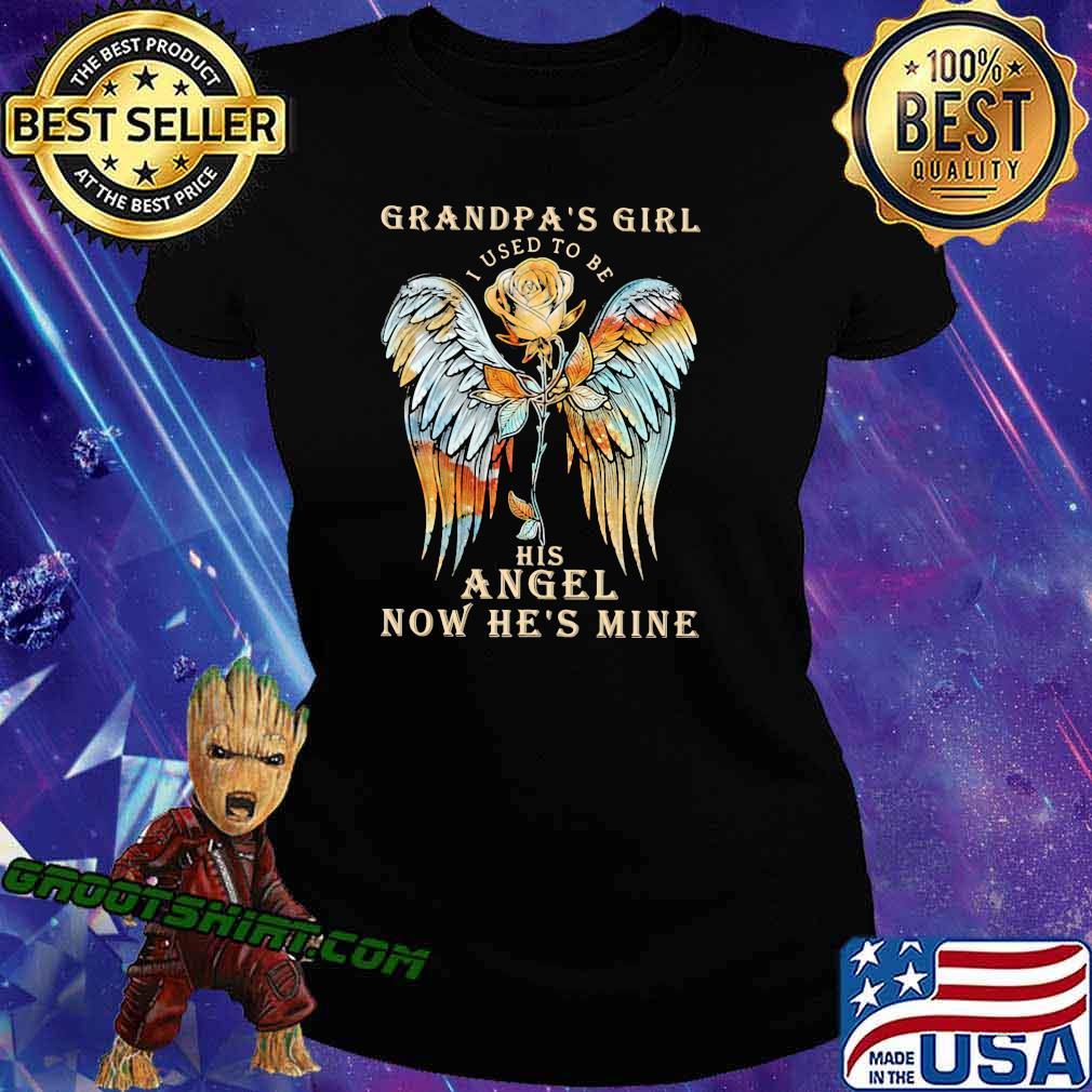 Grandpa Girl I Used To Be His Angel Now He's Mine Rose Shirt Ladiestee