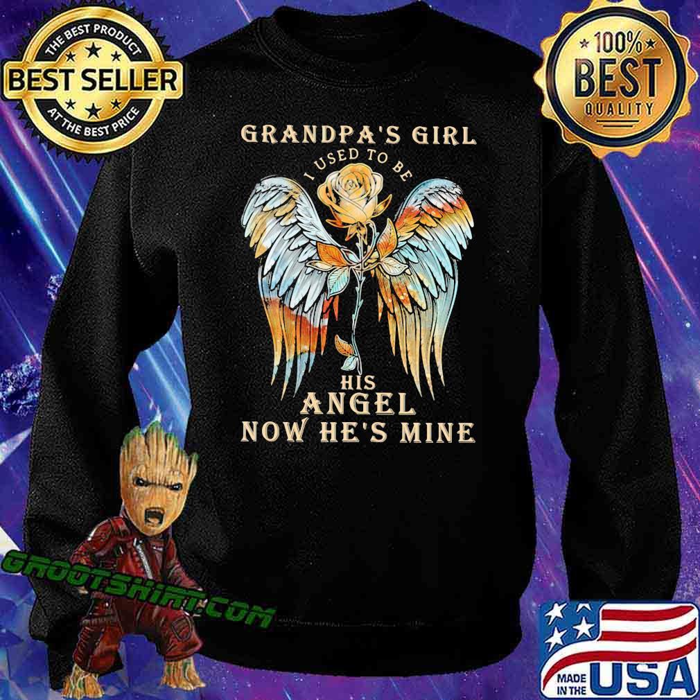 Grandpa Girl I Used To Be His Angel Now He's Mine Rose Shirt Sweatshirt