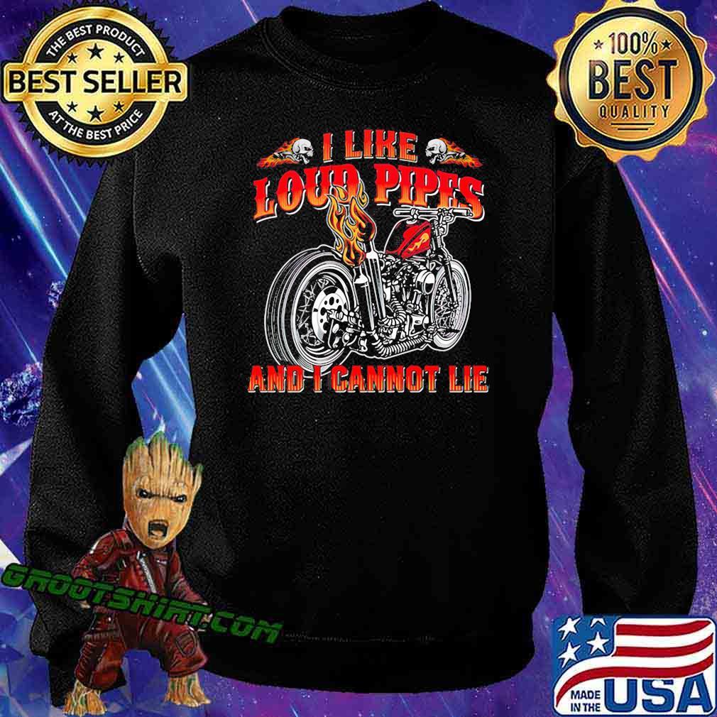 I Like Loud Pipes And I Cannot Lie Motorcycle Shirt Sweatshirt