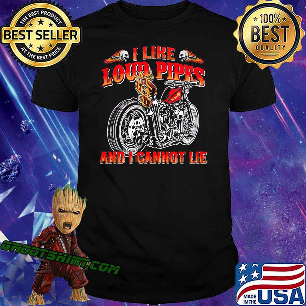 I Like Loud Pipes And I Cannot Lie Motorcycle Shirt
