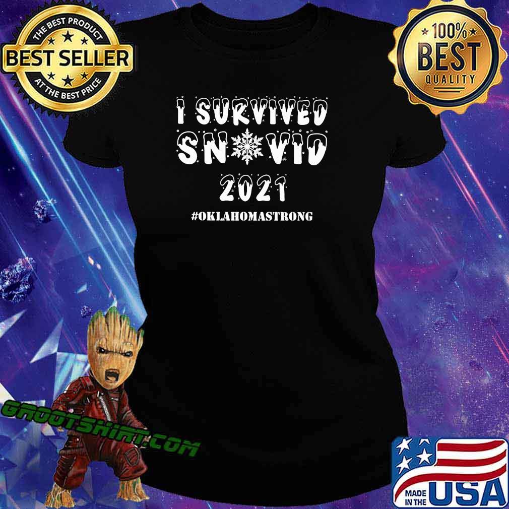 I Survived Snovid 21 Oklahoma Strong Snow Shirt Ladiestee