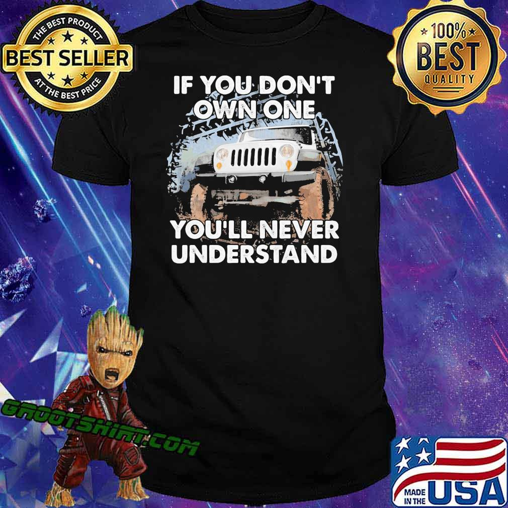 If You Don't Own One You'll Never Understand Shirt