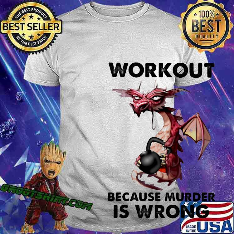 Workout Because Murder Is Wrong Dragon Gym Shirt