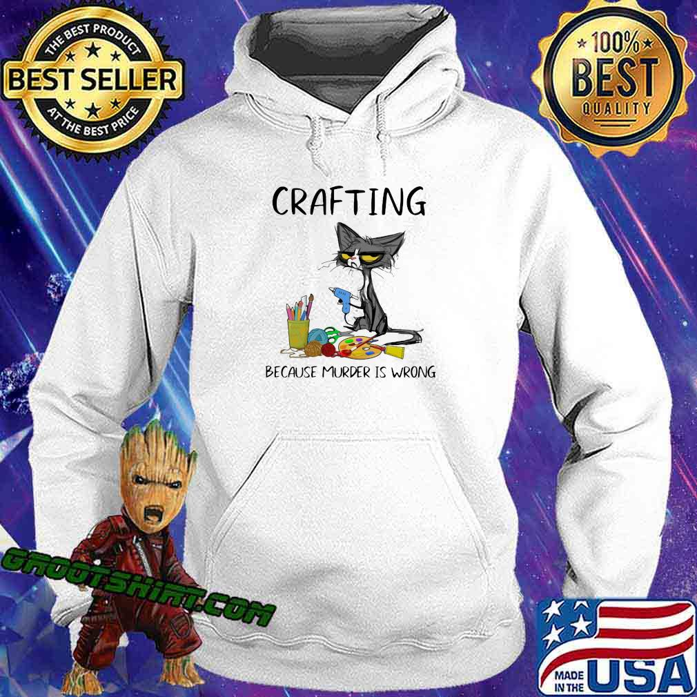 Crafting Because Murder Is Wrong Cat Shirt Hoodie