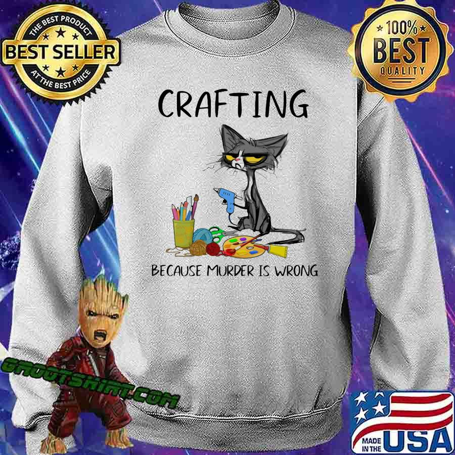 Crafting Because Murder Is Wrong Cat Shirt Sweatshirt