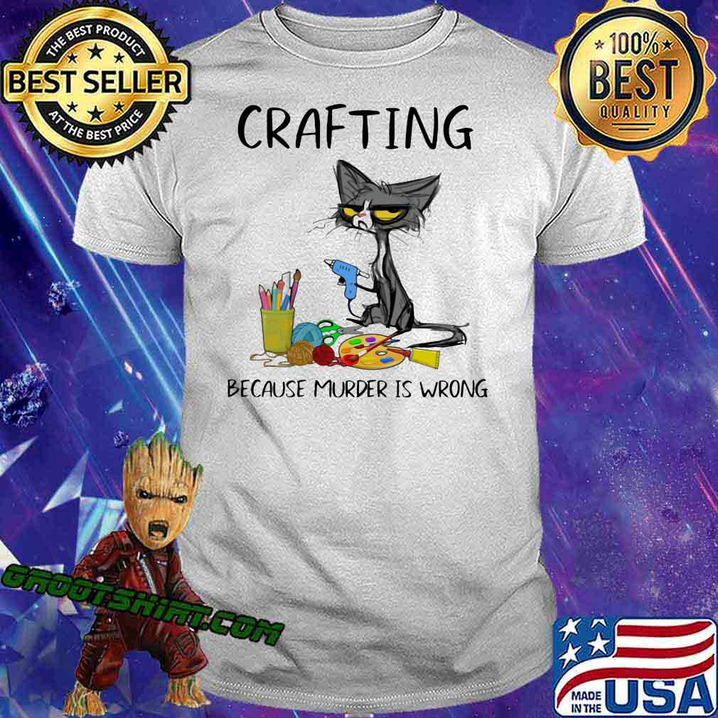 Crafting Because Murder Is Wrong Cat Shirt