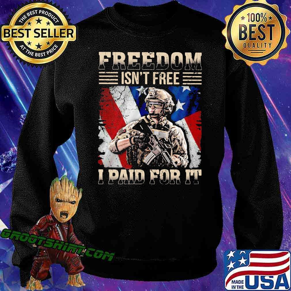 Freedom Isn't Free I Paid For It Veretan American Flag Shirt Sweatshirt