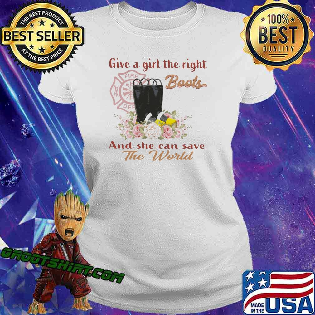 Give A Girl The Right Boots And She Can Save The World Shirt Ladiestee