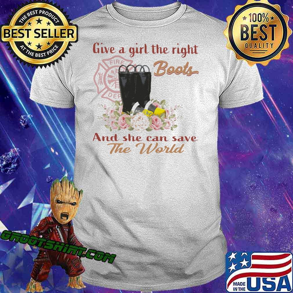 Give A Girl The Right Boots And She Can Save The World Shirt