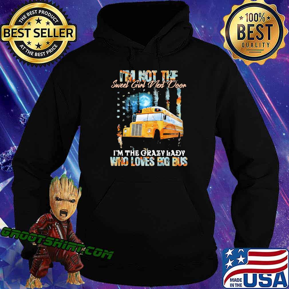 I'm Not The Sweet Girl Next Door I'm The Crazy Lady Who Loves Big Bus Shirt Hoodie