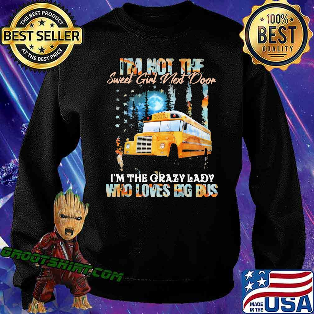 I'm Not The Sweet Girl Next Door I'm The Crazy Lady Who Loves Big Bus Shirt Sweatshirt