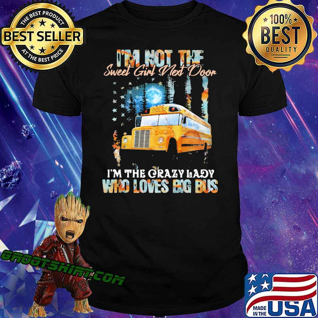 I'm Not The Sweet Girl Next Door I'm The Crazy Lady Who Loves Big Bus Shirt