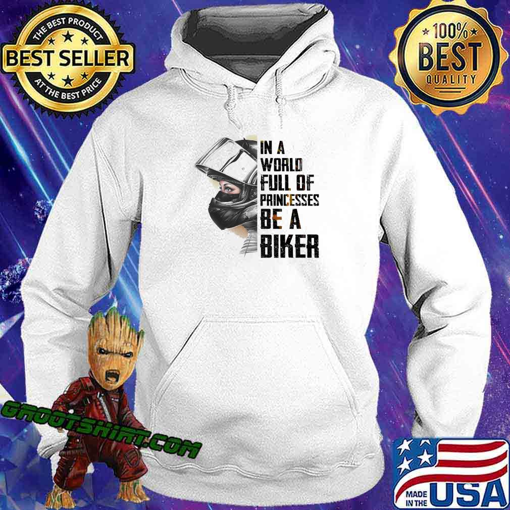 In A World Full Of Princesses Be A Biker Shirt Hoodie