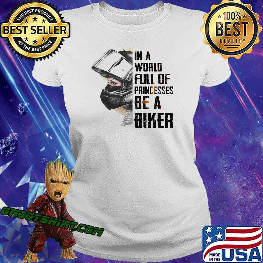 In A World Full Of Princesses Be A Biker Shirt Ladiestee