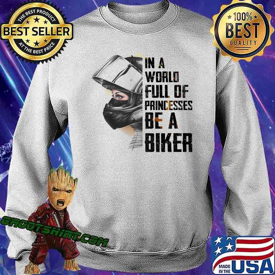 In A World Full Of Princesses Be A Biker Shirt Sweatshirt