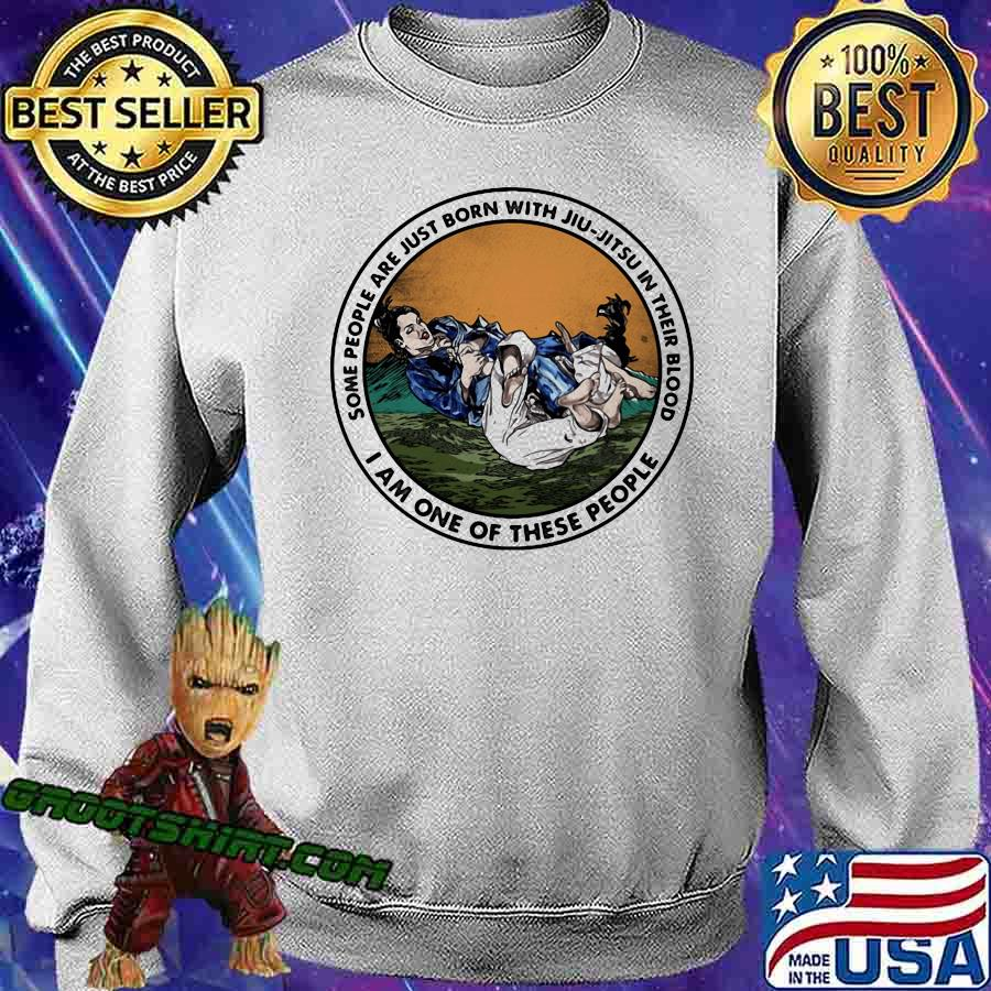 Some People Are Just Born With Jiu Jitsu In Their Blood I Am One Of These People Shirt (2) Sweatshirt