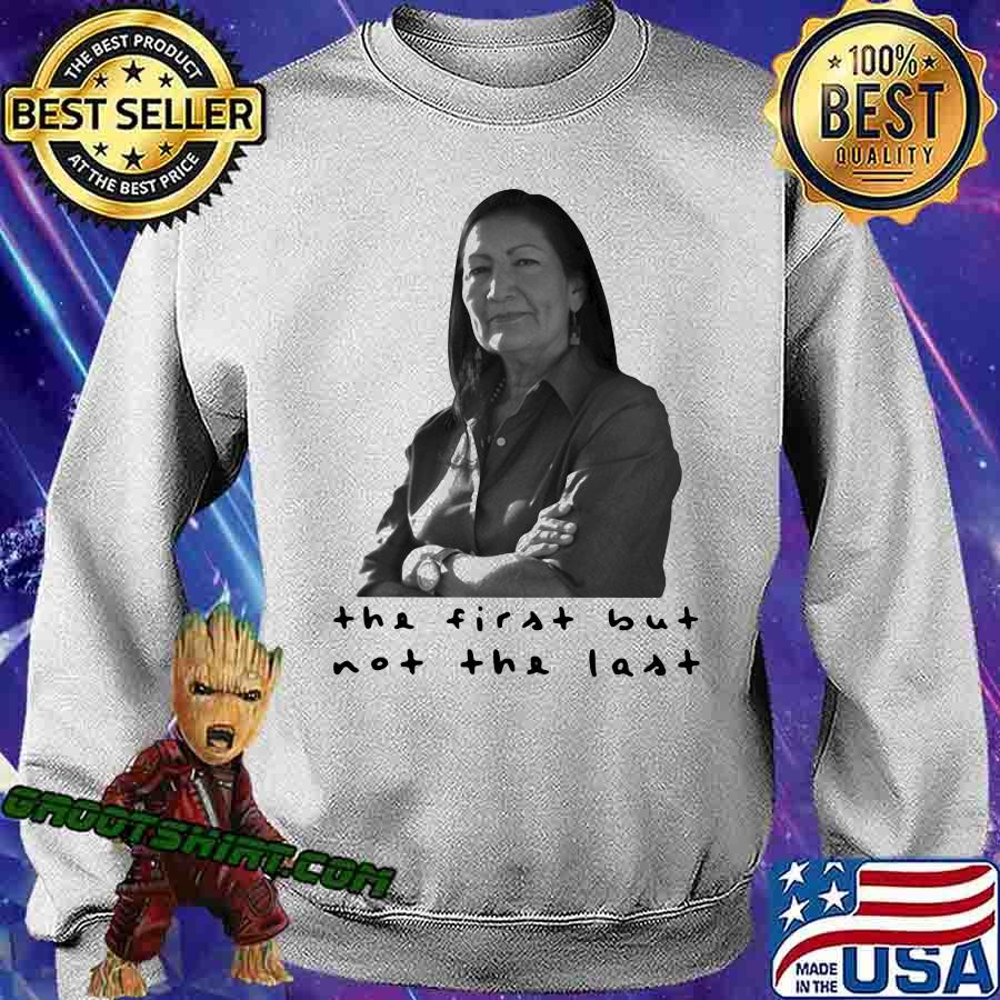 The First But Not The Last Shirt Sweatshirt