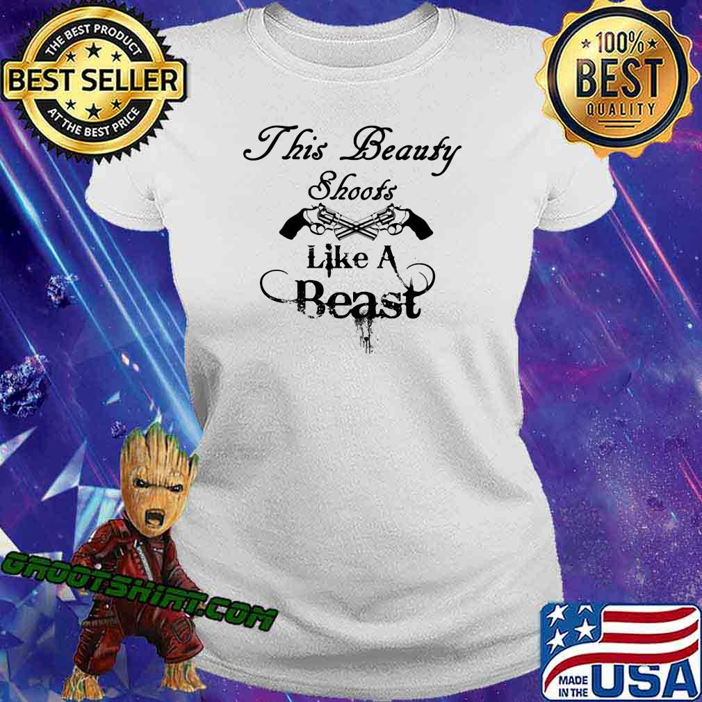 THis Beauty Shoots Like A Beast Shirt Ladiestee