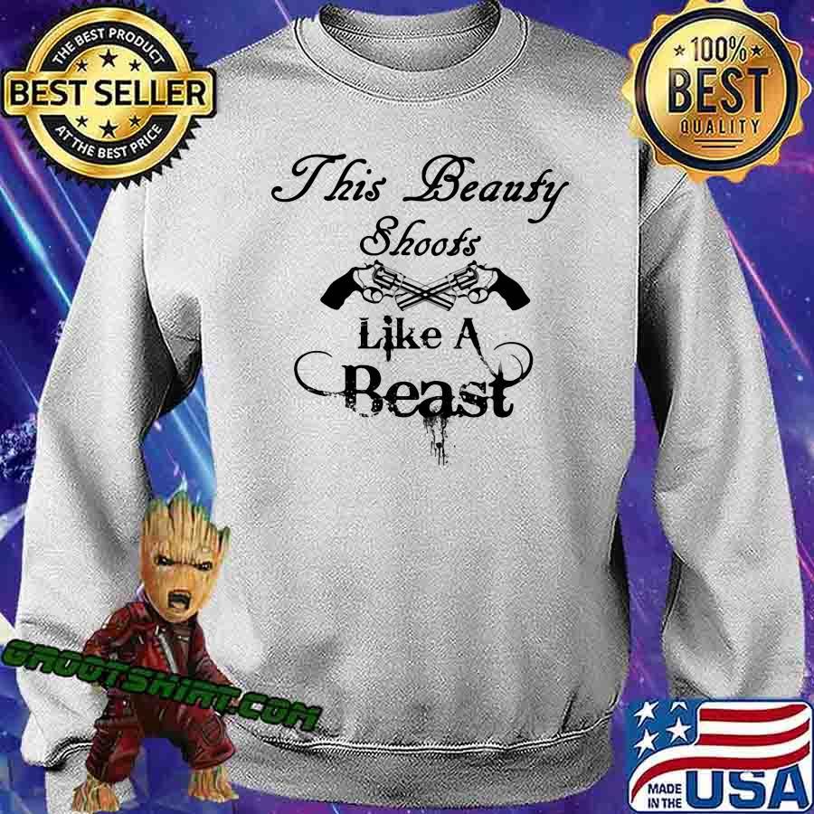 THis Beauty Shoots Like A Beast Shirt Sweatshirt