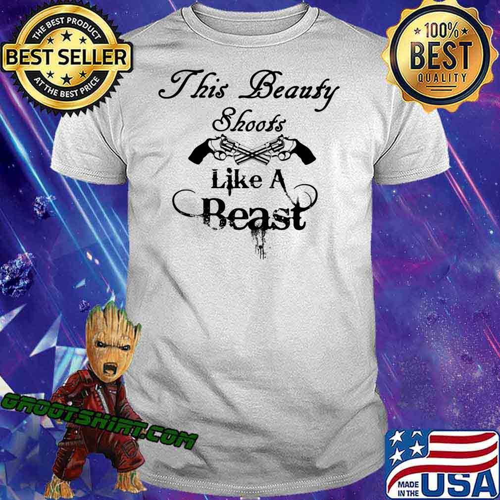 THis Beauty Shoots Like A Beast Shirt