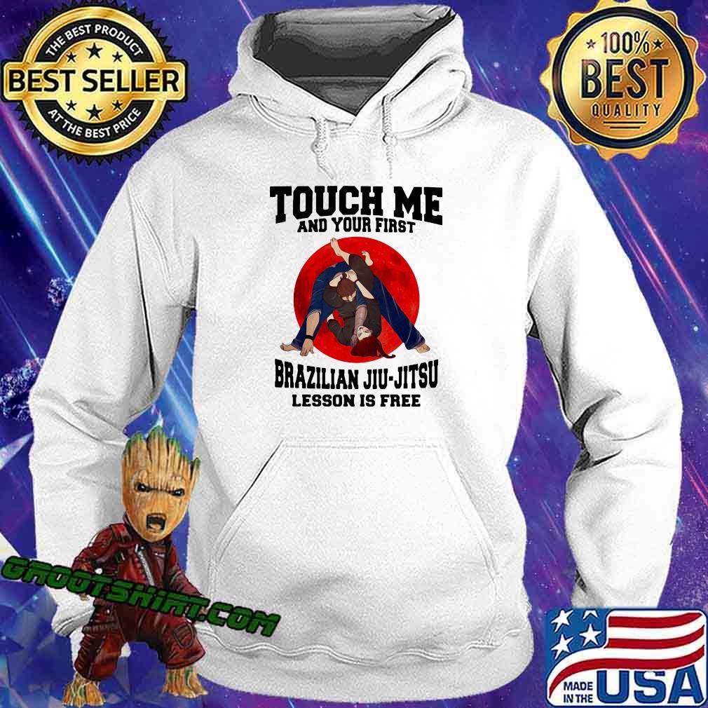 Touch Me And Your First Brazilaian Jiu Jitsu Lesson Is Free Shirt Hoodie
