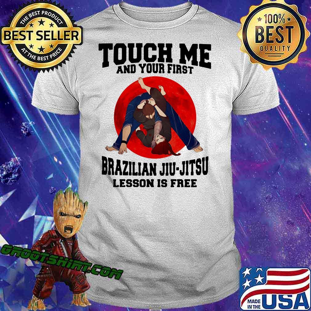 Touch Me And Your First Brazilaian Jiu Jitsu Lesson Is Free Shirt