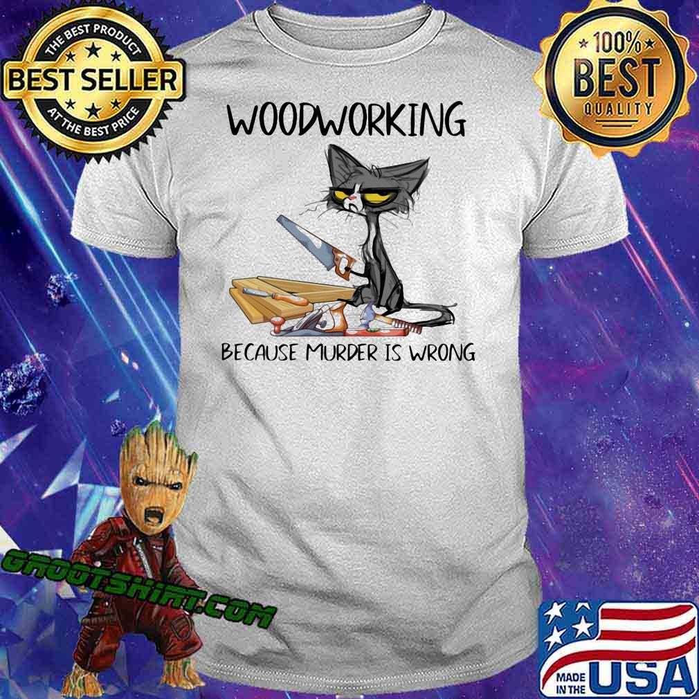 Woodworking Because Murder Is Wrong Shirt