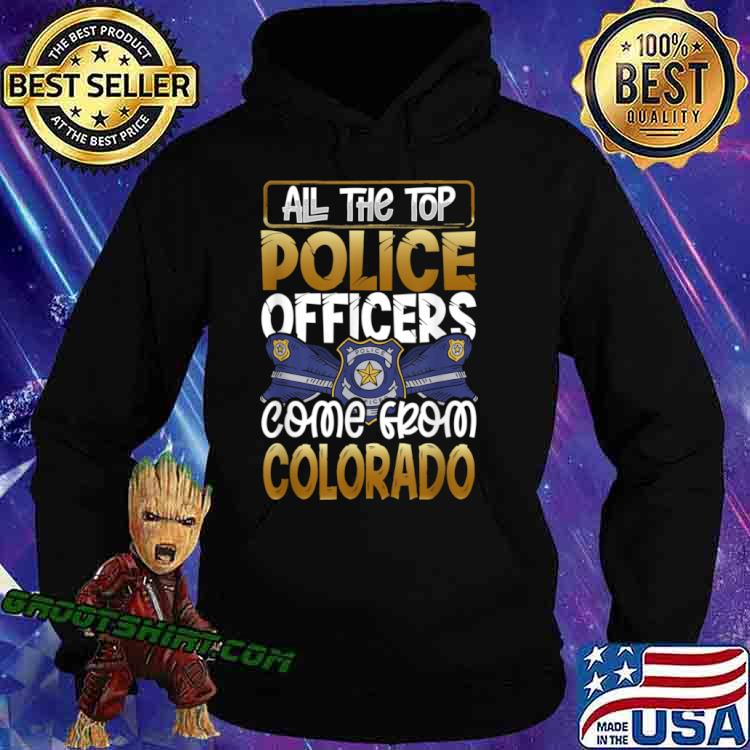 All the Top Police Officers Come from Colorado Quote Gift Shirt Hoodie
