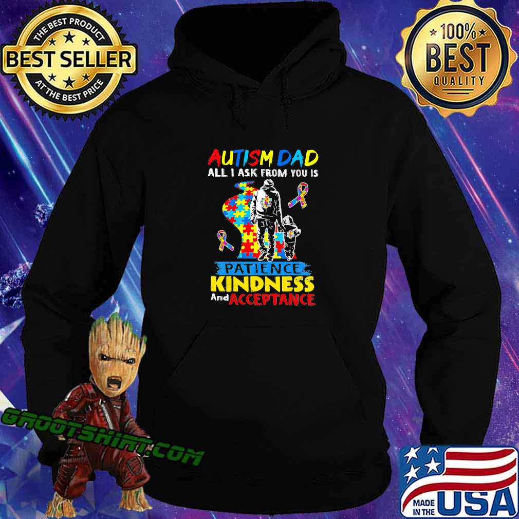 Autism Dad All I Ask From You Is Patience Kindness And Acceptance Awareness Shirt Hoodie
