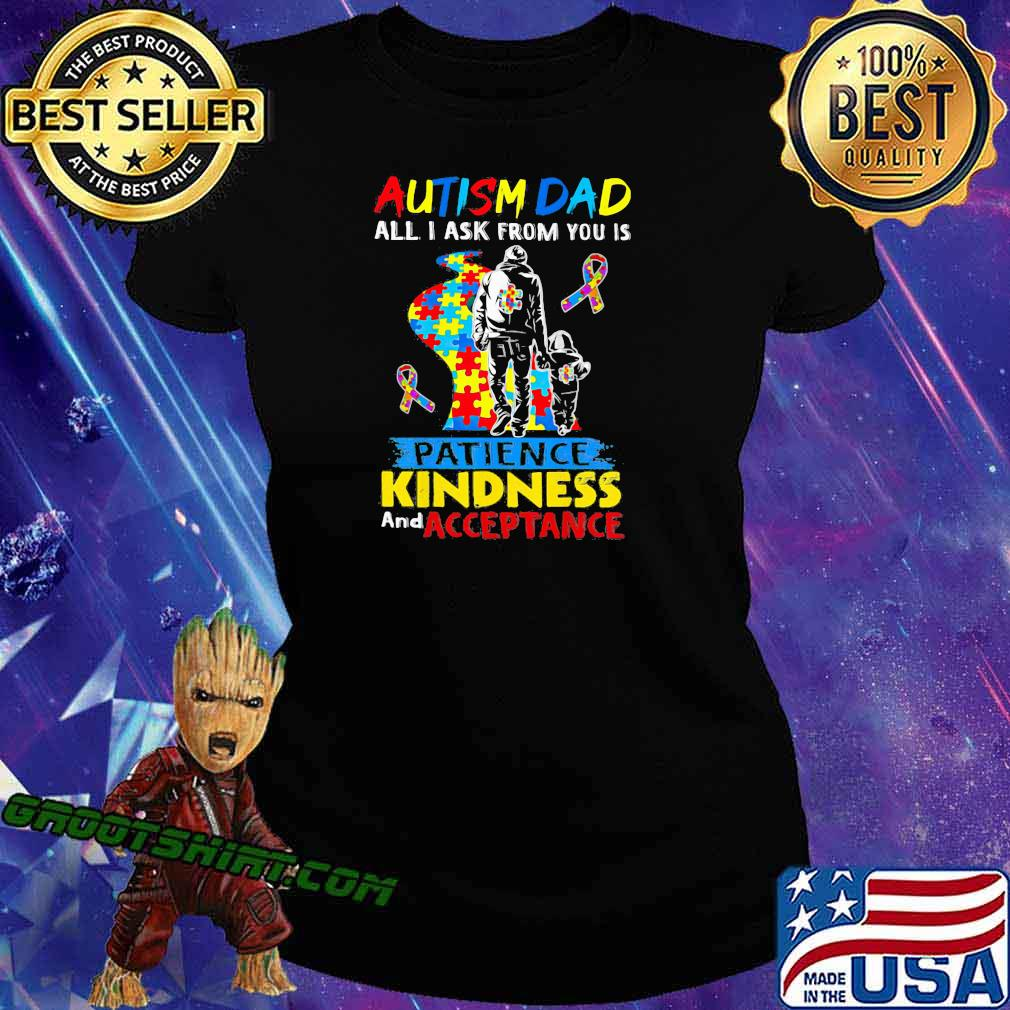 Autism Dad All I Ask From You Is Patience Kindness And Acceptance Awareness Shirt Ladiestee