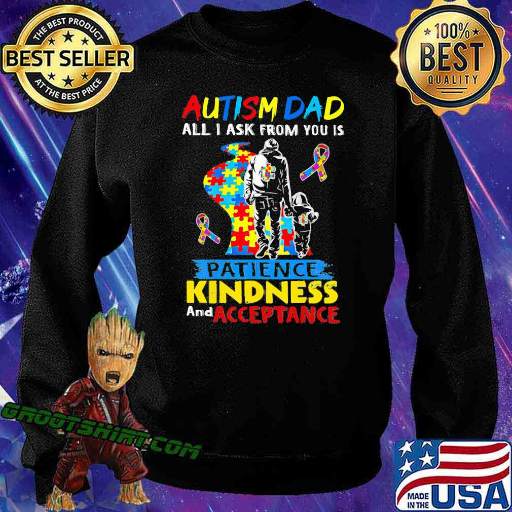 Autism Dad All I Ask From You Is Patience Kindness And Acceptance Awareness Shirt Sweatshirt