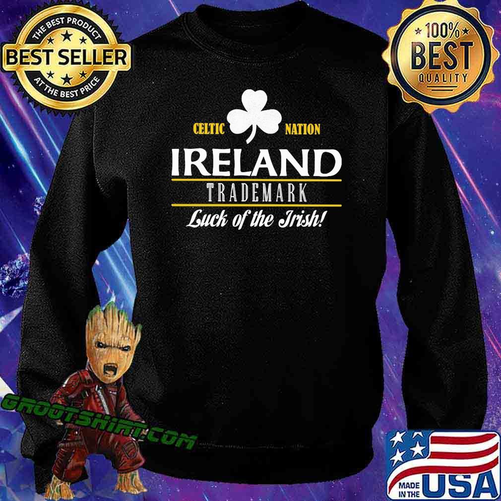 Celtic Nation Ireland Trademark Luck Of The Irish Shirt Sweatshirt