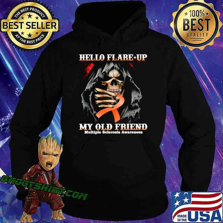 Death Hello Flare Up My Old Friend With Multiple Sclerosis Awareness Hoodie