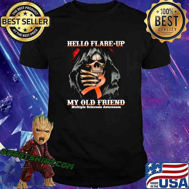 Death Hello Flare Up My Old Friend With Multiple Sclerosis Awareness shirt