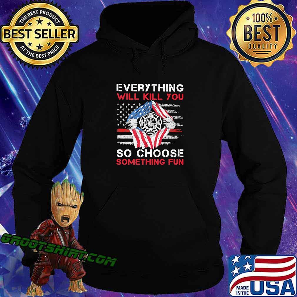 Everything Will Kill You So Choose Something Fun American Flag Shirt Hoodie