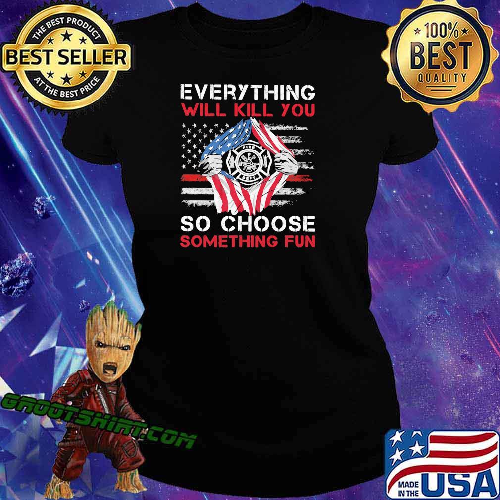 Everything Will Kill You So Choose Something Fun American Flag Shirt Ladiestee