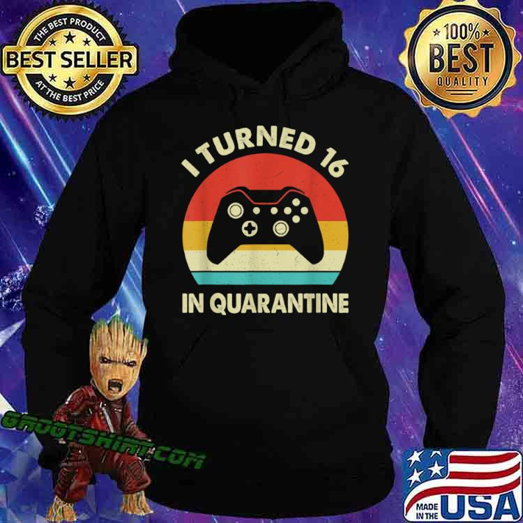 I Turned 16 In Quarantine 2005 Birthday Gift For 16 Year Shirt Hoodie