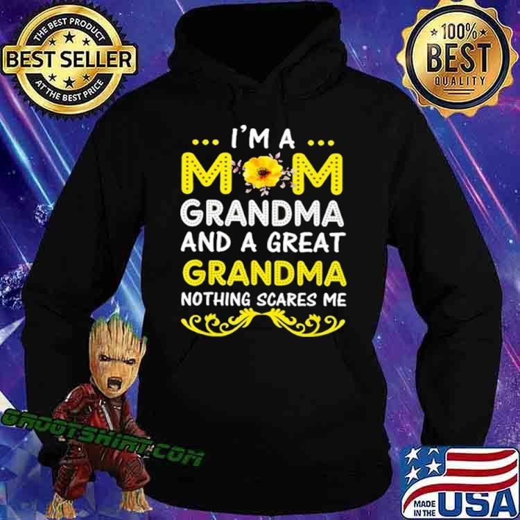 I'm A Mom Grandma And A Great Grandma Nothing Scares Me Shirt Hoodie