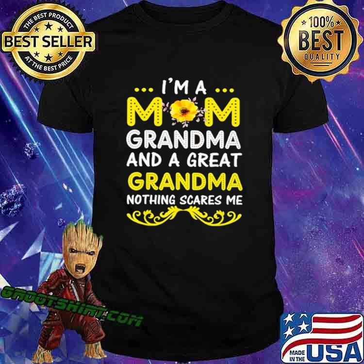 I'm A Mom Grandma And A Great Grandma Nothing Scares Me Shirt