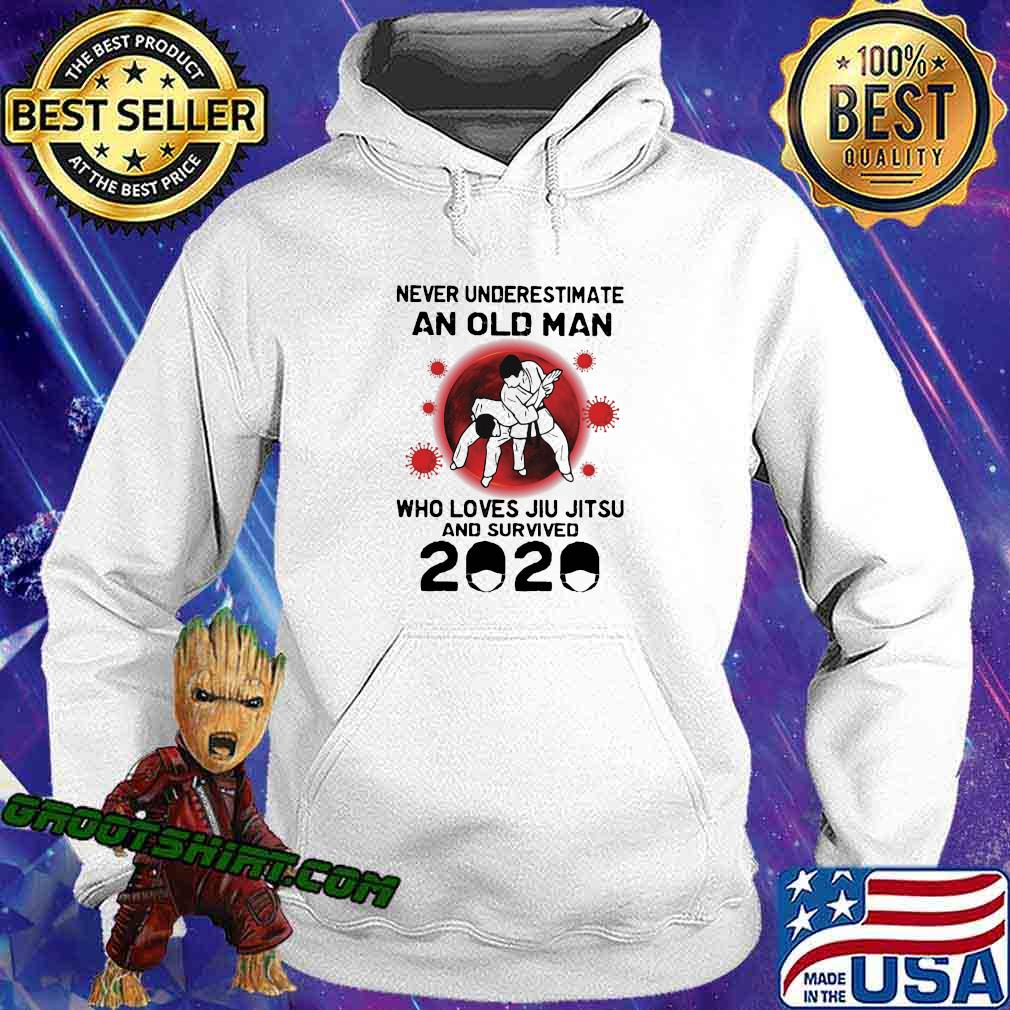 Never Underestimate An Old Man Who Loves Jiu Jitsu And Survived 2020 Shirt Hoodie