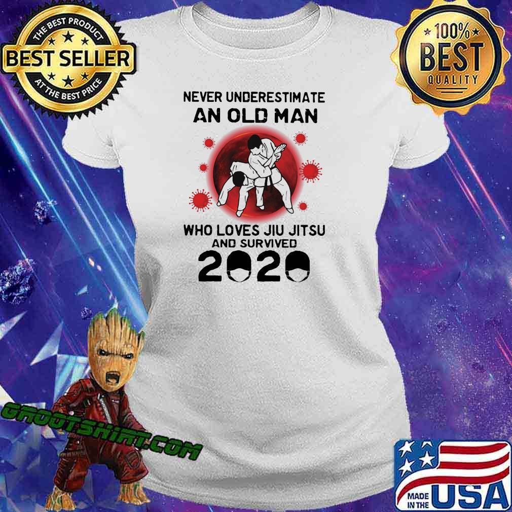 Never Underestimate An Old Man Who Loves Jiu Jitsu And Survived 2020 Shirt Ladiestee
