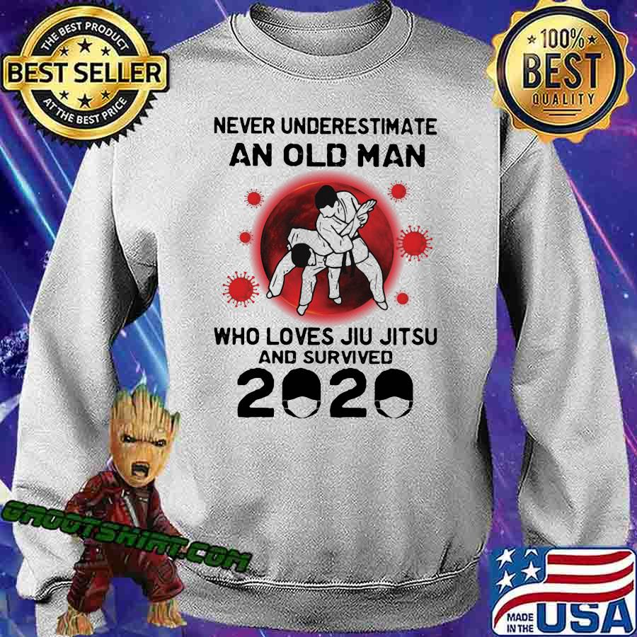 Never Underestimate An Old Man Who Loves Jiu Jitsu And Survived 2020 Shirt Sweatshirt