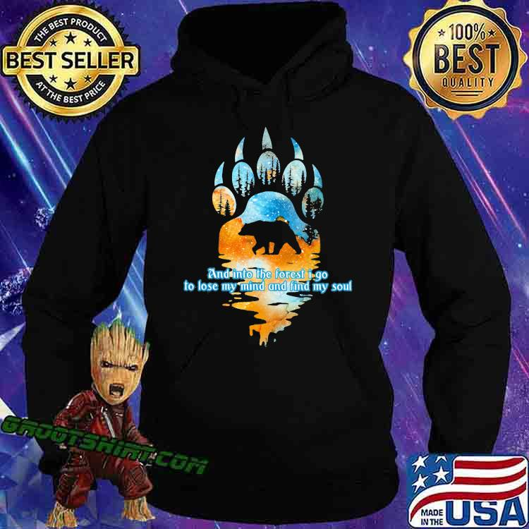And Into The Forest I Go To Lose My Mind And Find My Soul Bear Shirt Hoodie