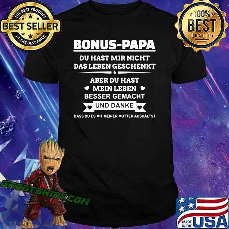 Bonus Papa Du Hast Mir Nicht Das Leben Geschenkt Shirt