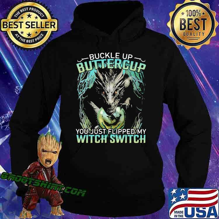 Buckle Up Buttercup You Just Flipped My Witch Switch Dragon Shirt Hoodie