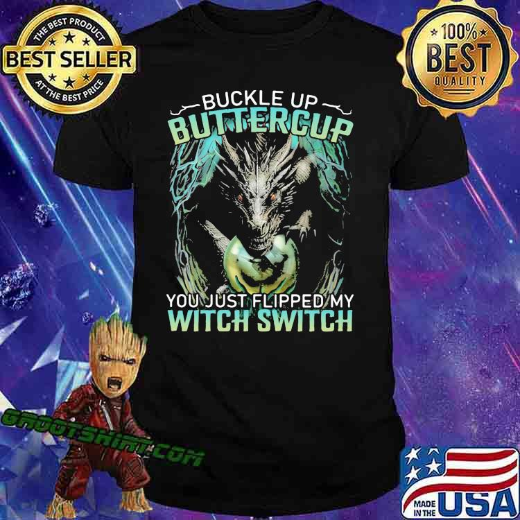Buckle Up Buttercup You Just Flipped My Witch Switch Dragon Shirt