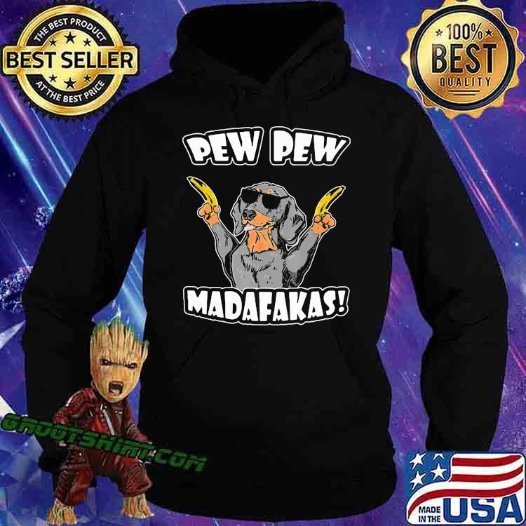 Dachshund Pew Pew Madafakas Shirt Hoodie