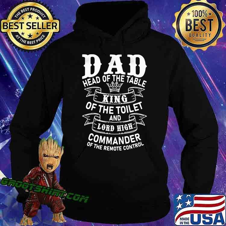 Dad Head Of The Table King Of The Toilet And Lord High Commander Of The Remote Control Shirt Hoodie