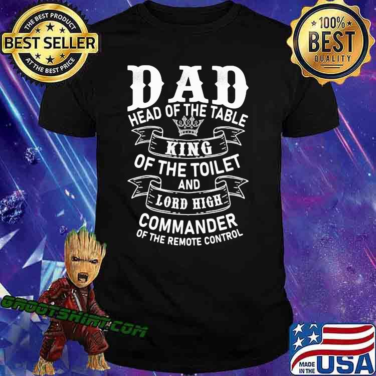 Dad Head Of The Table King Of The Toilet And Lord High Commander Of The Remote Control Shirt