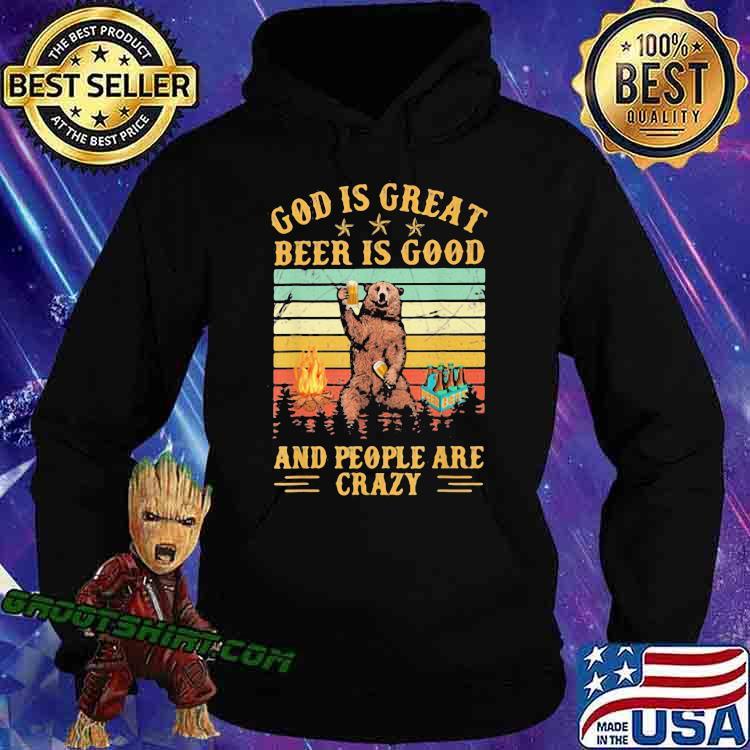 God Is Great Beer Is Good And People Are Crazy Beer Vintage Shirt Hoodie